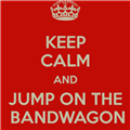 keep calm and jump on the bandwagon